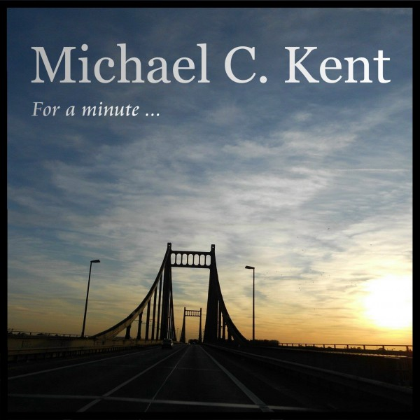 Michael C Kent - For A Minute